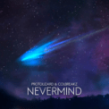 Free Download Protolizard & ColBreakz Nevermind Mp3