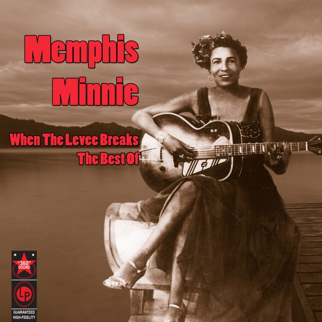 When The Levee Breaks - The Best Of Memphis Minnie by Memphis Minnie