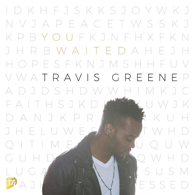 You Waited (Radio Edit) - Single by Travis Greene
