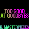 Free Download K. Masterpieces Too Good at Goodbyes (Originally Performed by Sam Smith) [Karaoke Instrumental] Mp3