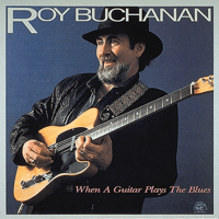 When a Guitar Plays the Blues Roy Buchanan song