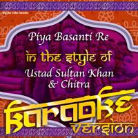 Piya Basanti Re (In the Style of Ustad Sultan Khan & Chitra) [Karaoke Version] Ameritz Indian Karaoke