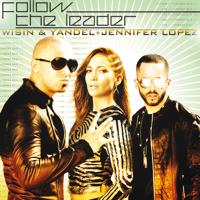 Follow the Leader (feat. Jennifer Lopez) Wisin & Yandel