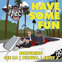 Have Some Fun (feat. Cee Lo, Pitbull & Juicy J) DJ Felli Fel