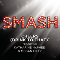 Cheers (Drink to That) [feat. Katharine McPhee & Megan Hilty] [From the TV Series