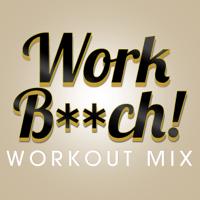 Work Bitch (Workout Mix) Power Music Workout