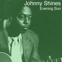 Evening Sun Johnny Shines