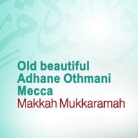 Old Beautiful Adhane Othmani Mecca (Quran - Coran - Islam) Makkah Mukkaramah MP3
