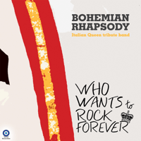 Who Wants to Live Forever Bohemian Rhapsody