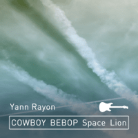 Space Lion (Cowboy Bebop) Yann Rayon song