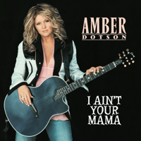 I Ain't Your Mama Amber Dotson