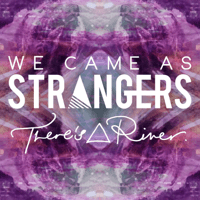 There's a River We Came as Strangers