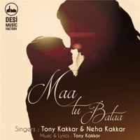 Maa Tu Bataa Tony Kakkar & Neha Kakkar MP3