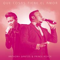 Que Cosas Tiene El Amor (feat. Prince Royce) Antony Santos