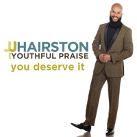 You Deserve It (feat. Bishop Cortez Vaughn) J.J. Hairston & Youthful Praise MP3