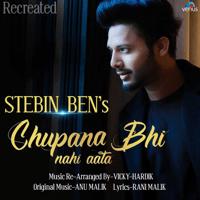 Chupana Bhi Nahi Aata (Recreated Version) Stebin Ben