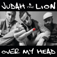 Over my head Judah & The Lion