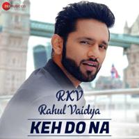 Keh Do Na Rahul Vaidya RKV MP3