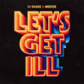 Free Download DJ Snake & Mercer Let's Get Ill Mp3