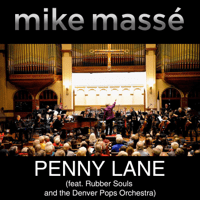 Penny Lane (feat. Rubber Souls & Denver Pops Orchestra) Mike Massé
