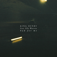 Bad for Me (feat. Elle Watson) King Henry
