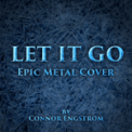 Free Download Connor Engstrom Let It Go (Epic Metal Cover) Mp3