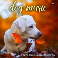 Lullabies For Dogs Dog Music, Music For Dogs & Dog Music Experience MP3