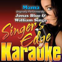 Mama (Originally Performed By Jonas Blue & William Singe) [Instrumental] Singer's Edge Karaoke MP3
