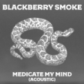 Free Download Blackberry Smoke Medicate My Mind (Acoustic) Mp3