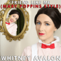 Free Download Whitney Avalon Friend Like Me (Mary Poppins Style) Mp3