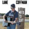 Free Download LANE COFFMAN I Need to Quit Mp3