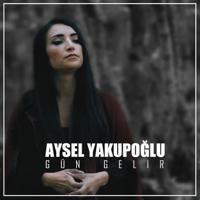 Gün Gelir Aysel Yakupoğlu