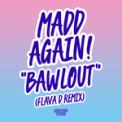 Song Download Madd Again! Bawlout (Flava D Remix) Mp3