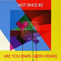 Like You (Paris Green Remix) Hot Since 82