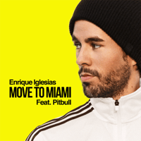 MOVE TO MIAMI (feat. Pitbull) Enrique Iglesias