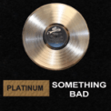 Free Download Platinum Something Bad Mp3