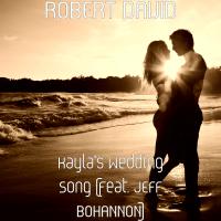 Kayla's Wedding Song (feat. Jeff Bohannon) Robert David