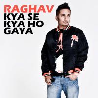 Kya Se Kya Ho Gaya Raghav