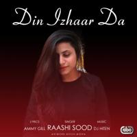 Din Izhaar Da (with DJ Hiten) Raashi Sood song