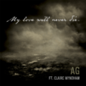 Free Download AG My Love Will Never Die (feat. Claire Wyndham) Mp3