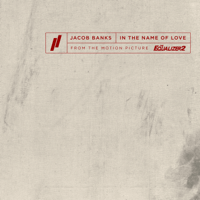 In the Name of Love (From The Motion Picture The Equalizer 2) Jacob Banks
