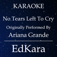 No Tears Left to Cry (Originally Performed by Ariana Grande) [Karaoke No Guide Melody Version] EdKara