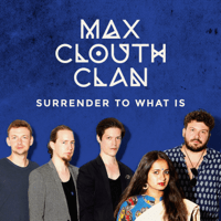 Surrender to What Is Max Clouth Clan