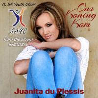 Ons Koning Kom Juanita du Plessis & South African Youth Choir