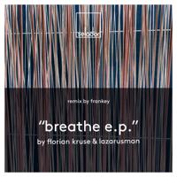 Breathe (Frankey Remix) Florian Kruse & Lazarusman