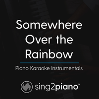 Somewhere Over The Rainbow (Lower Key - In the Style of Ariana Grande) [Piano Karaoke Version] Sing2Piano