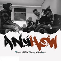 Anyhow Tekno, OG, Flimzy & Selebobo