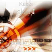 Bulla Ki Jaana Main Kaun Rabbi Shergill
