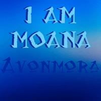I Am Moana Avonmora