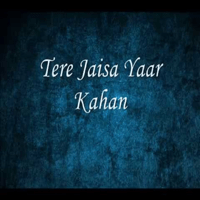 Tere Jaisa Yaar Kahan Aman Sharma